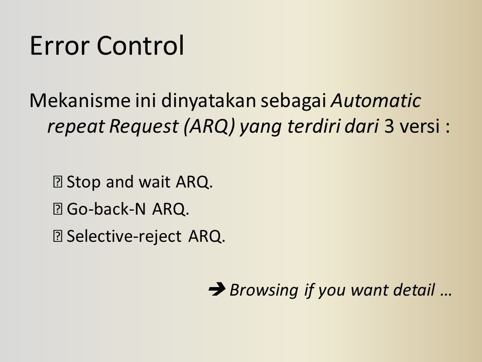Error Control Mekanisme ini dinyatakan sebagai Automatic repeat Request (ARQ) yang terdiri dari 3 versi :