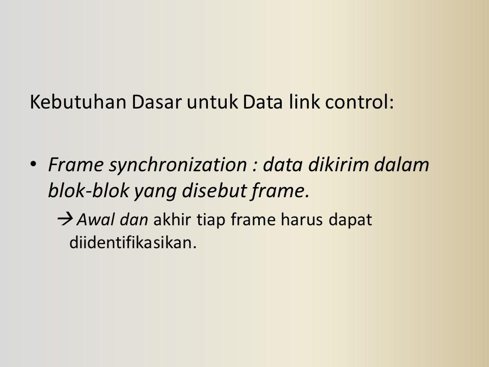 Kebutuhan Dasar untuk Data link control: