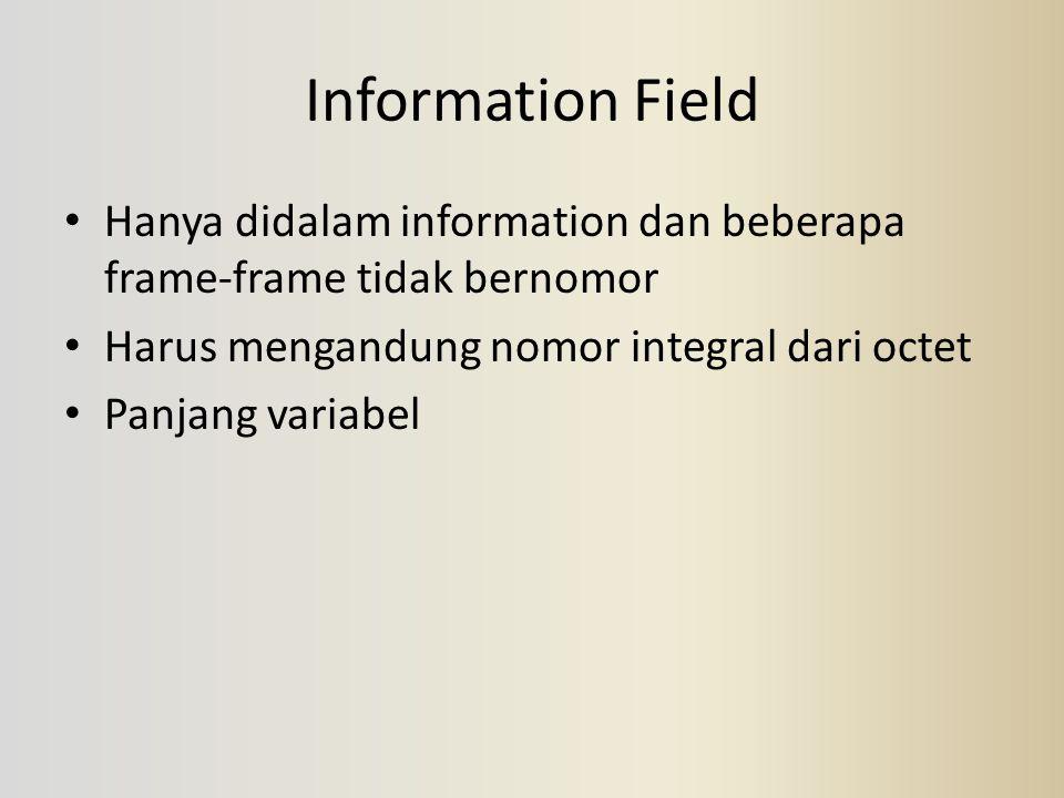 Information Field Hanya didalam information dan beberapa frame-frame tidak bernomor. Harus mengandung nomor integral dari octet.