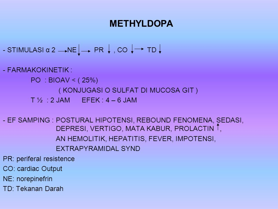 METHYLDOPA STIMULASI α 2 NE PR , CO TD FARMAKOKINETIK :