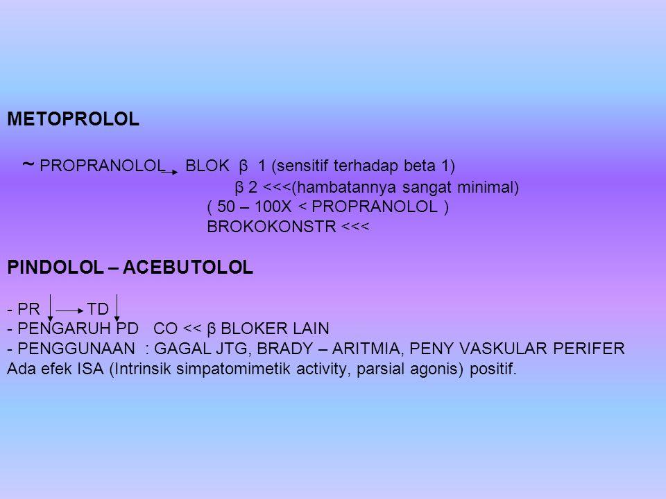 METOPROLOL ~ PROPRANOLOL BLOK β 1 (sensitif terhadap beta 1)