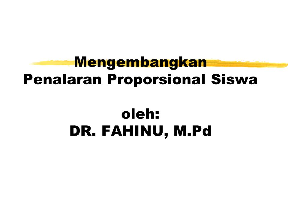 Mengembangkan Penalaran Proporsional Siswa oleh: DR. FAHINU, M.Pd