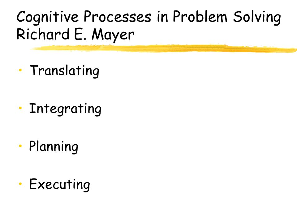 Cognitive Processes in Problem Solving Richard E. Mayer