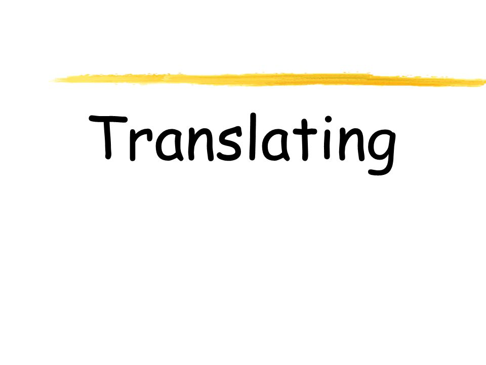 Translating Translating involves the language we use in talking about the math, both semantic and linguistic.