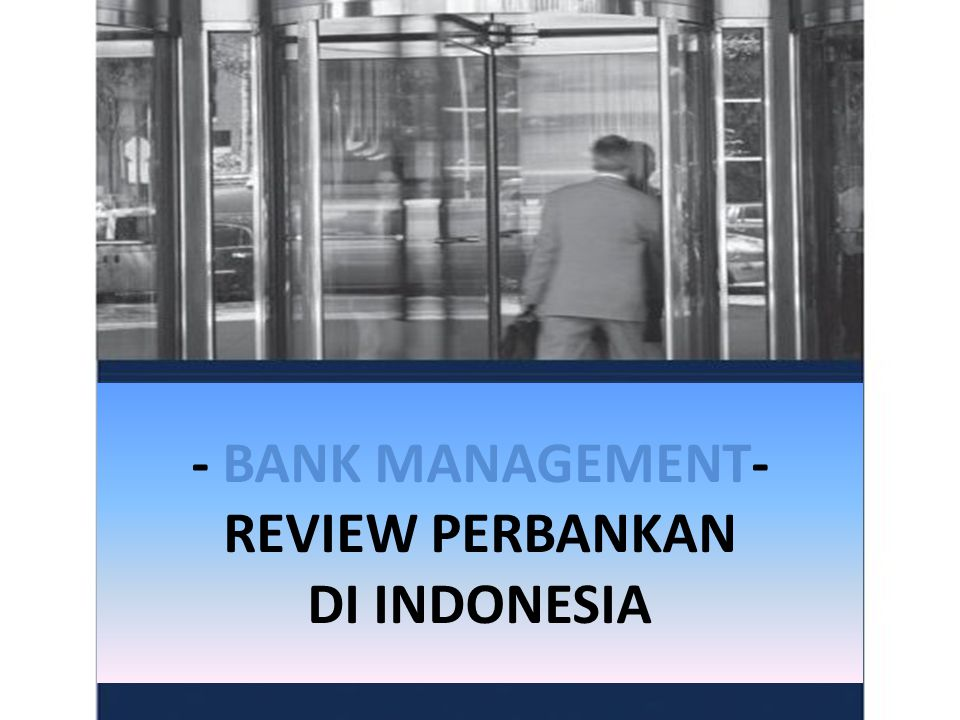 - BANK MANAGEMENT- REVIEW PERBANKAN DI INDONESIA