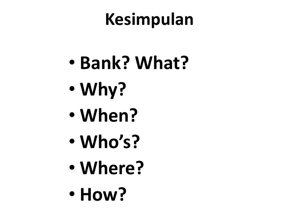 Kesimpulan Bank What Why When Who's Where How