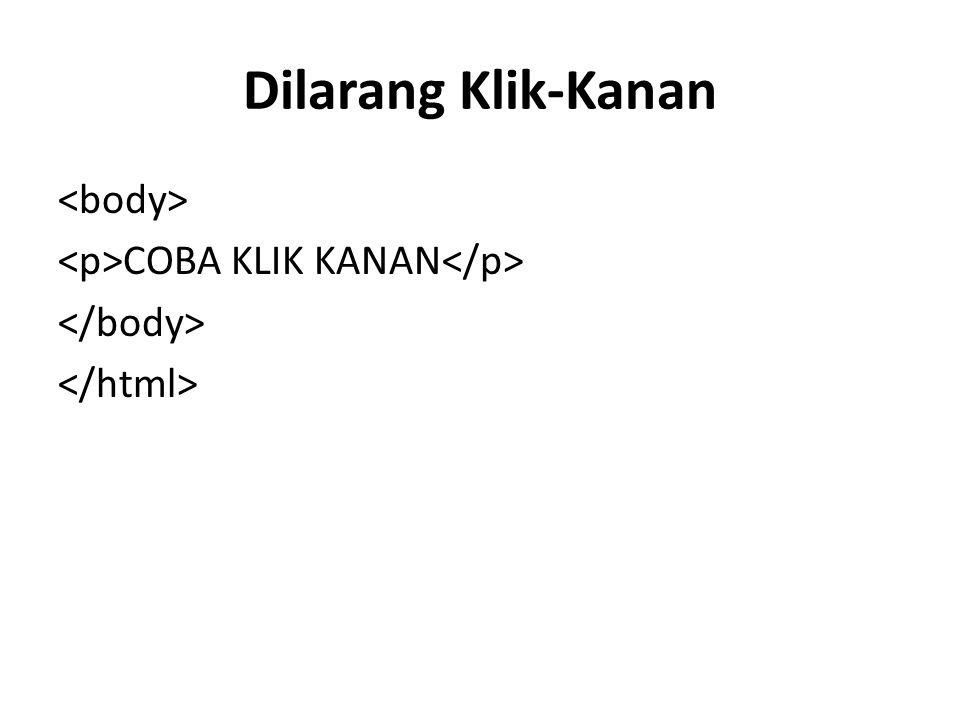 Dilarang Klik-Kanan <body> <p>COBA KLIK KANAN</p> </body> </html>