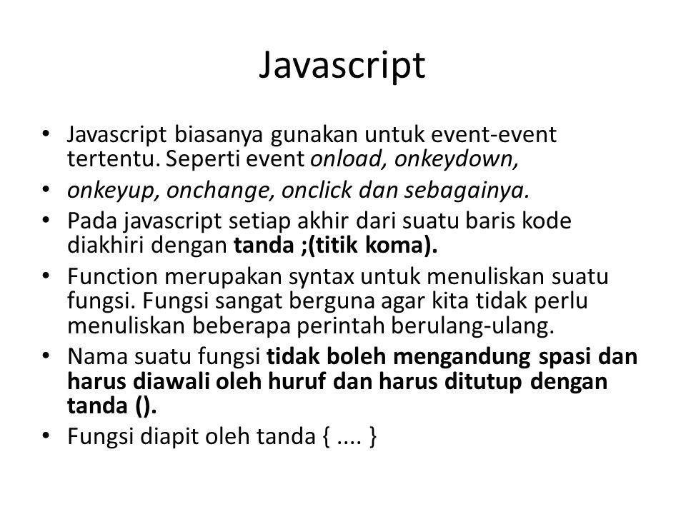 Javascript Javascript biasanya gunakan untuk event-event tertentu. Seperti event onload, onkeydown,
