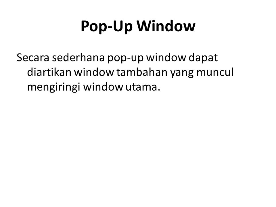 Pop-Up Window Secara sederhana pop-up window dapat diartikan window tambahan yang muncul mengiringi window utama.
