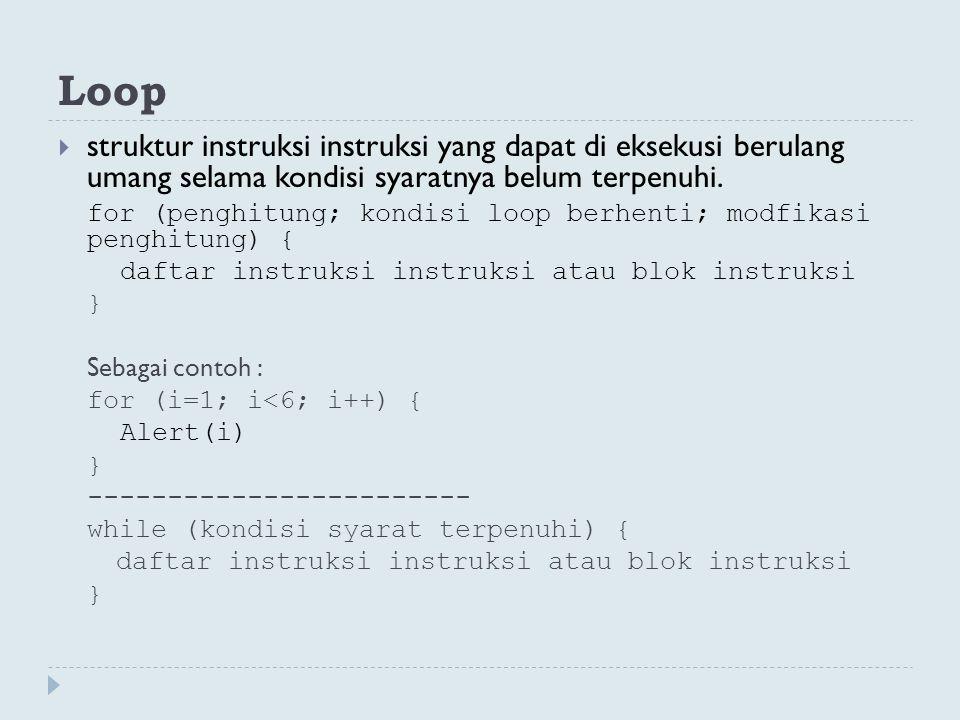 Loop struktur instruksi instruksi yang dapat di eksekusi berulang umang selama kondisi syaratnya belum terpenuhi.