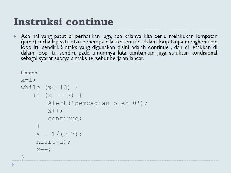 Instruksi continue x=1; while (x<=10) { if (x == 7) {