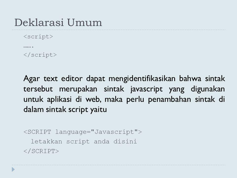 Deklarasi Umum <script> ……. </script>