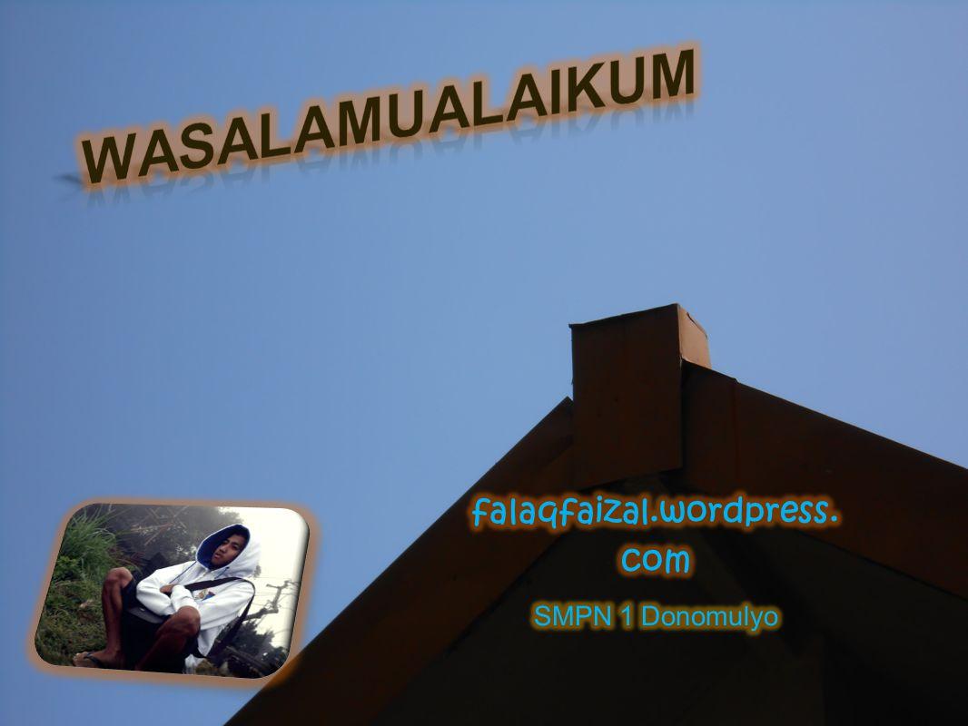 Wasalamualaikum falaqfaizal.wordpress.com SMPN 1 Donomulyo