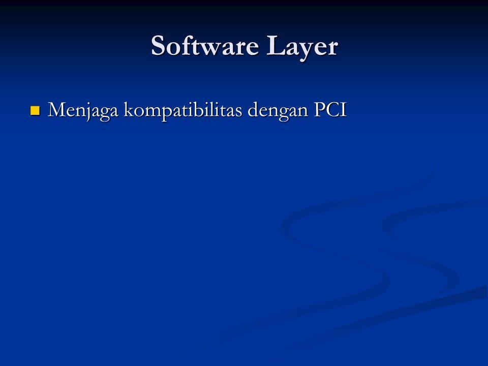 Software Layer Menjaga kompatibilitas dengan PCI