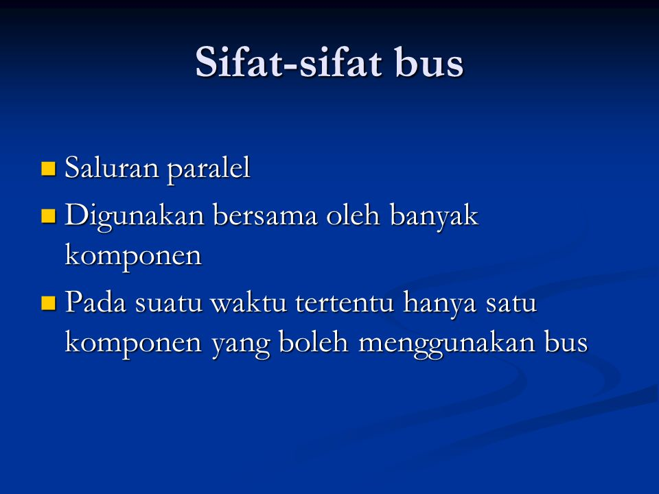 Sifat-sifat bus Saluran paralel Digunakan bersama oleh banyak komponen