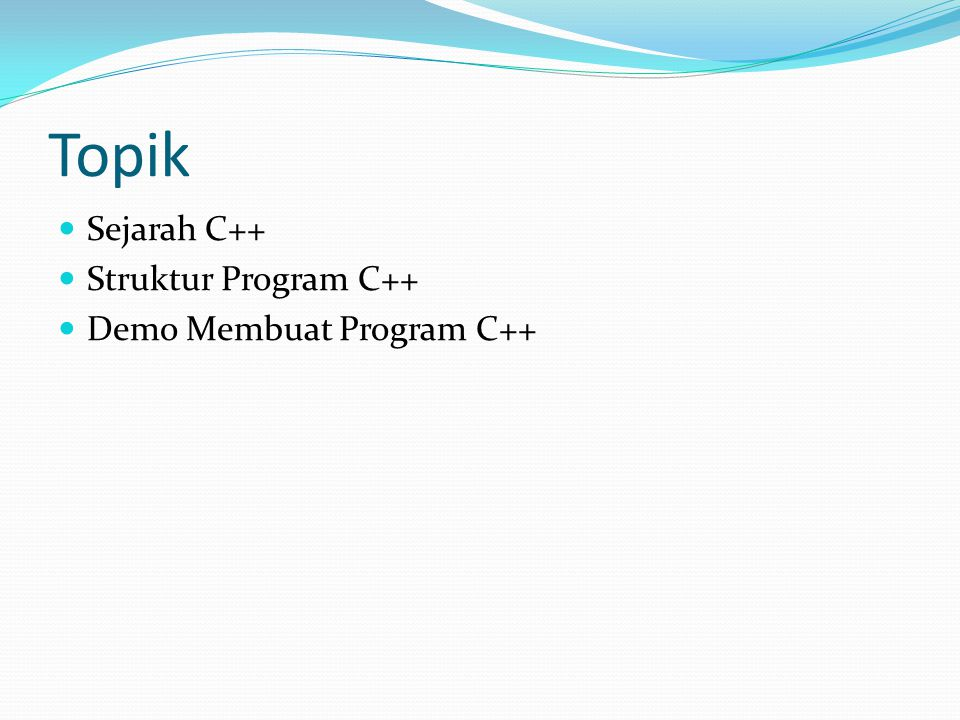 Topik Sejarah C++ Struktur Program C++ Demo Membuat Program C++