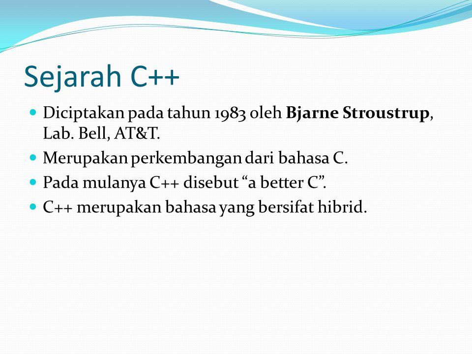 Sejarah C++ Diciptakan pada tahun 1983 oleh Bjarne Stroustrup, Lab. Bell, AT&T. Merupakan perkembangan dari bahasa C.