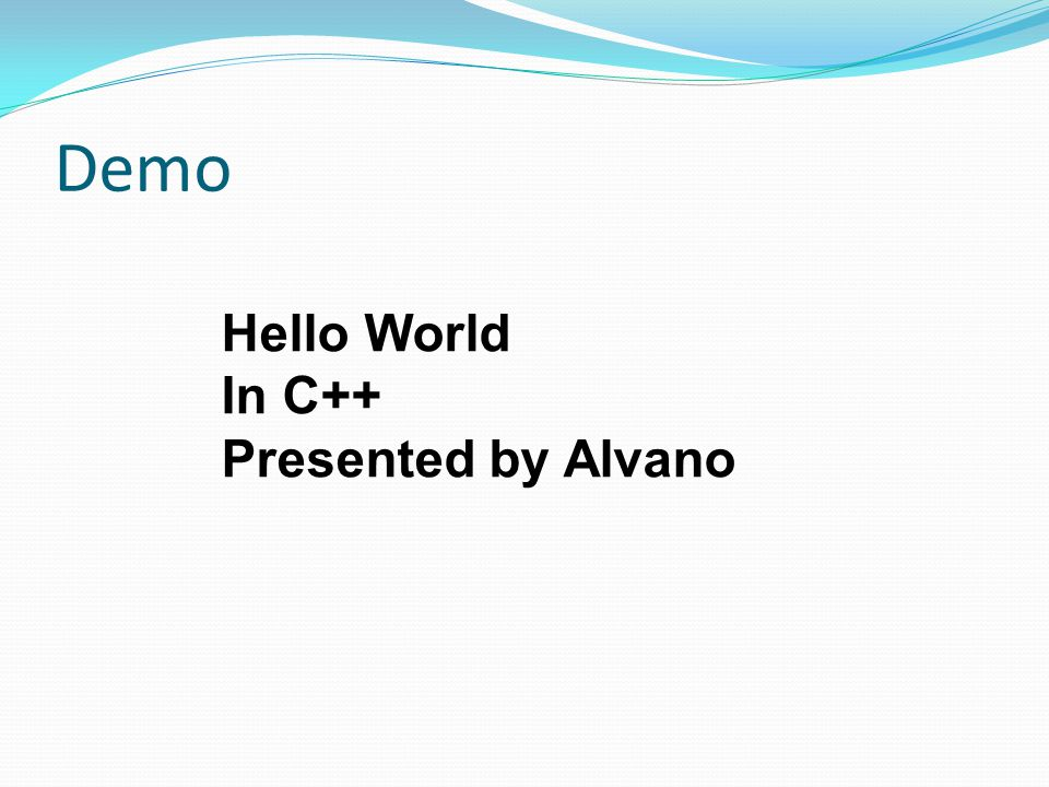 Demo Hello World In C++ Presented by Alvano
