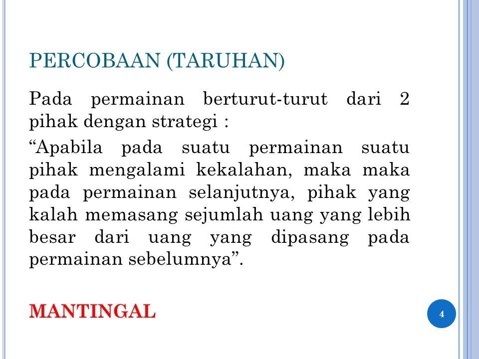 PERCOBAAN (TARUHAN) Pada permainan berturut-turut dari 2 pihak dengan strategi :