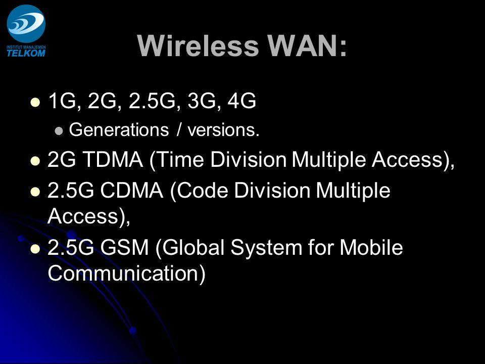 Wireless WAN: 1G, 2G, 2.5G, 3G, 4G. Generations / versions. 2G TDMA (Time Division Multiple Access),