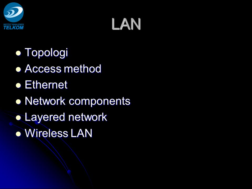 LAN Topologi Access method Ethernet Network components Layered network