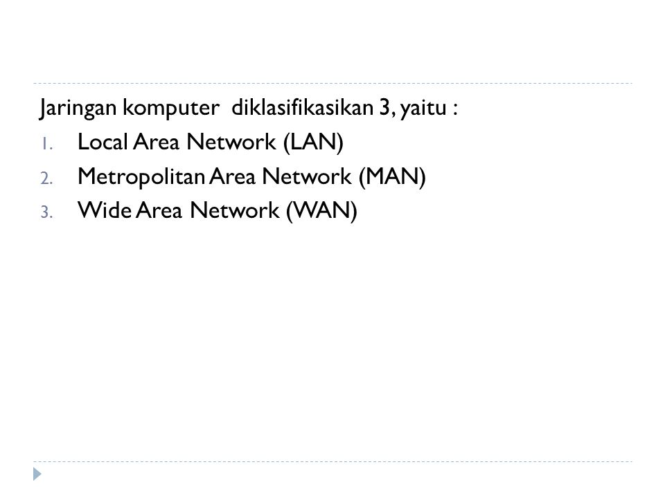 Jaringan komputer diklasifikasikan 3, yaitu :