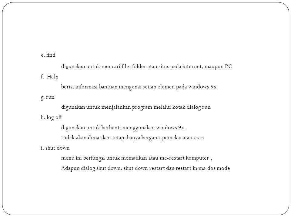 e. find digunakan untuk mencari file, folder atau situs pada internet, maupun PC. f. Help.