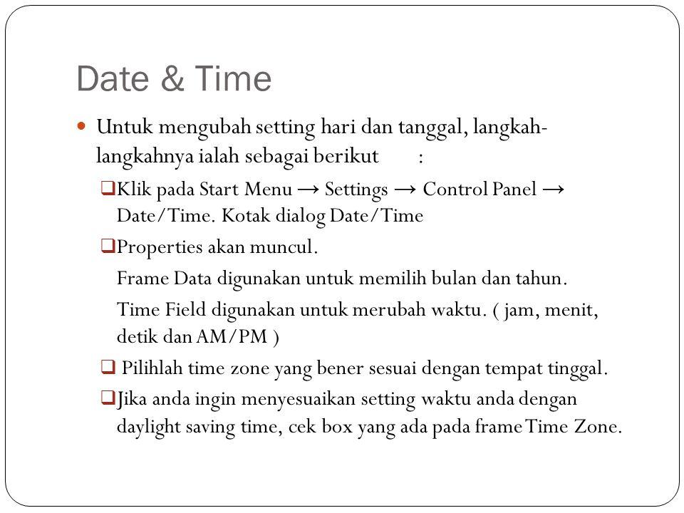 Date & Time Untuk mengubah setting hari dan tanggal, langkah- langkahnya ialah sebagai berikut :