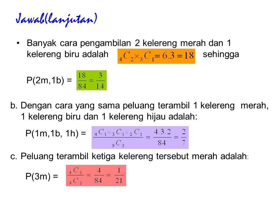 Jawab(lanjutan) Banyak cara pengambilan 2 kelereng merah dan 1 kelereng biru adalah sehingga.