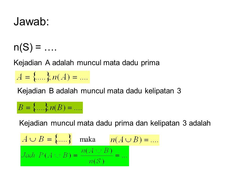 Jawab: n(S) = …. Kejadian A adalah muncul mata dadu prima