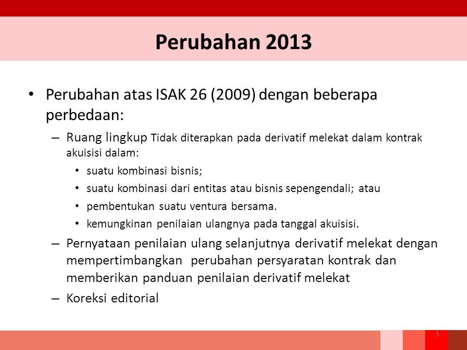 Perubahan 2013 Perubahan atas ISAK 26 (2009) dengan beberapa perbedaan: