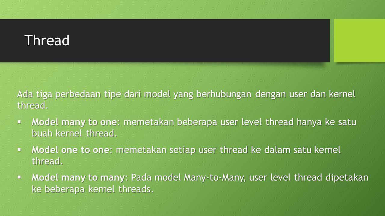 Thread Ada tiga perbedaan tipe dari model yang berhubungan dengan user dan kernel thread.