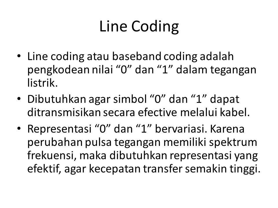 Line Coding Line coding atau baseband coding adalah pengkodean nilai 0 dan 1 dalam tegangan listrik.