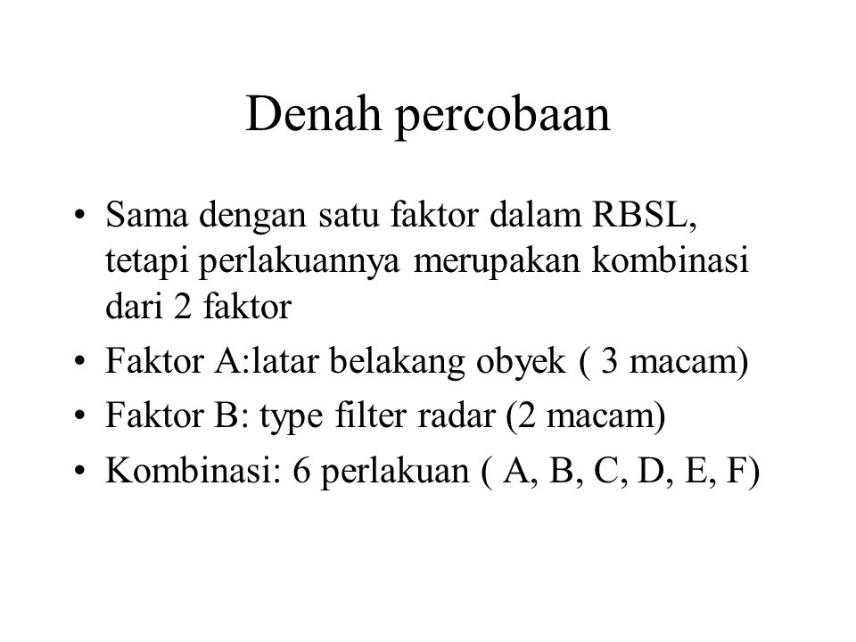 Denah percobaan Sama dengan satu faktor dalam RBSL, tetapi perlakuannya merupakan kombinasi dari 2 faktor.