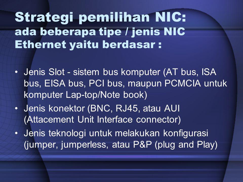 Strategi pemilihan NIC: ada beberapa tipe / jenis NIC Ethernet yaitu berdasar :