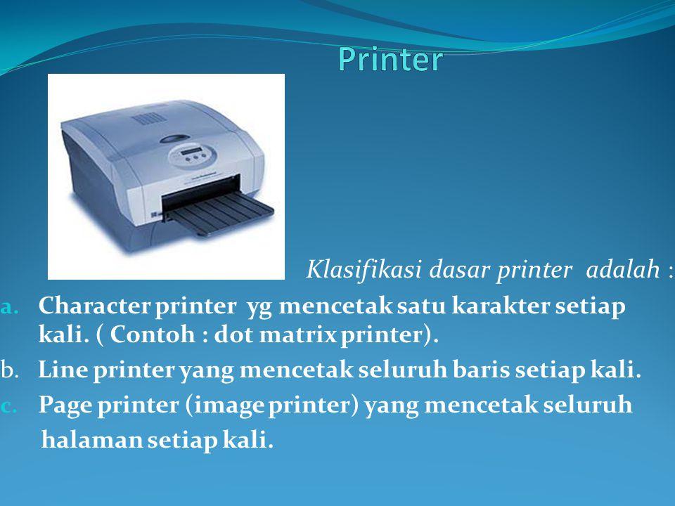 Printer Klasifikasi dasar printer adalah :