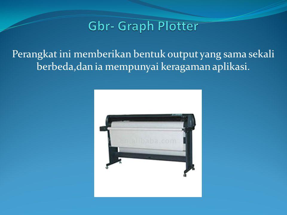 Gbr- Graph Plotter Perangkat ini memberikan bentuk output yang sama sekali berbeda,dan ia mempunyai keragaman aplikasi.