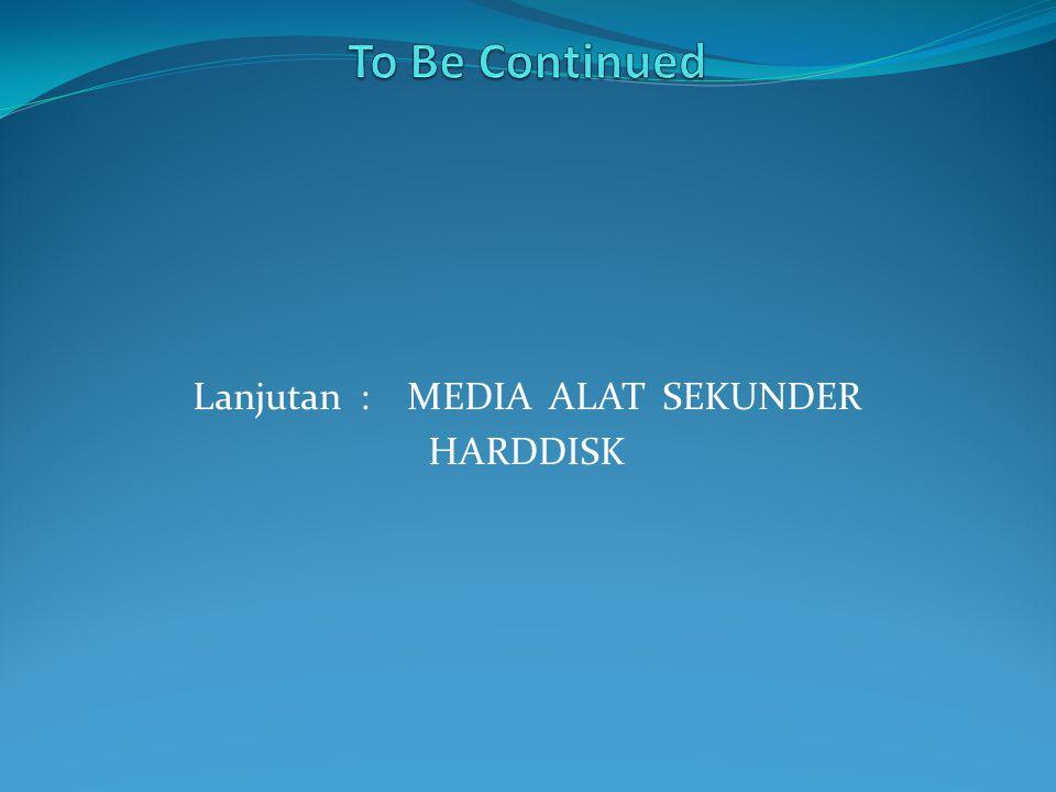 Lanjutan : MEDIA ALAT SEKUNDER HARDDISK
