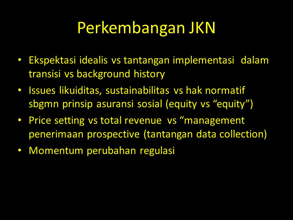 Perkembangan JKN Ekspektasi idealis vs tantangan implementasi dalam transisi vs background history.