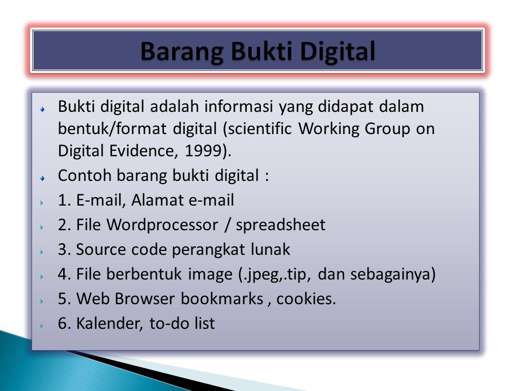 Barang Bukti Digital Bukti digital adalah informasi yang didapat dalam bentuk/format digital (scientific Working Group on Digital Evidence, 1999).