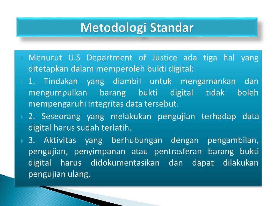Metodologi Standar Menurut U.S Department of Justice ada tiga hal yang ditetapkan dalam memperoleh bukti digital: