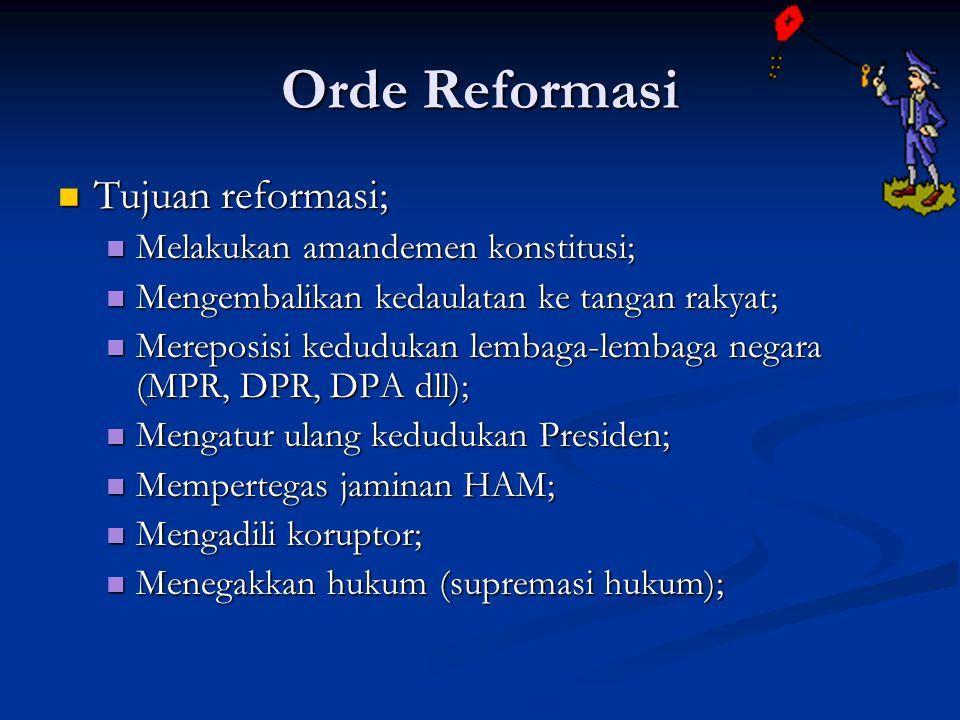 Orde Reformasi Tujuan reformasi; Melakukan amandemen konstitusi;