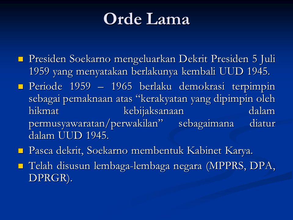 Orde Lama Presiden Soekarno mengeluarkan Dekrit Presiden 5 Juli 1959 yang menyatakan berlakunya kembali UUD 1945.