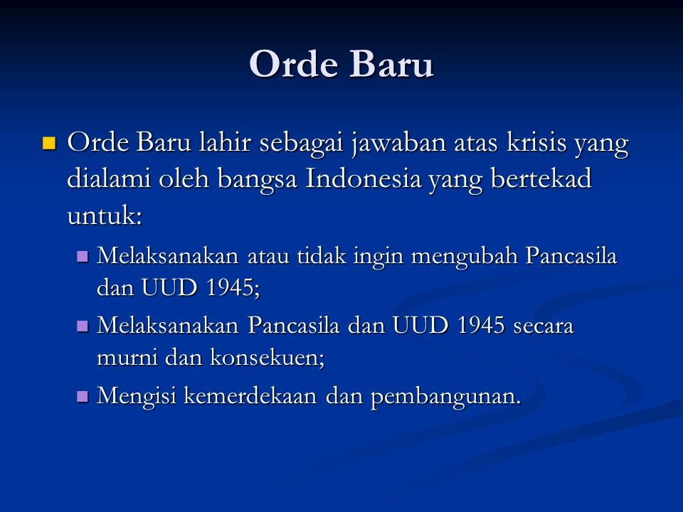Orde Baru Orde Baru lahir sebagai jawaban atas krisis yang dialami oleh bangsa Indonesia yang bertekad untuk: