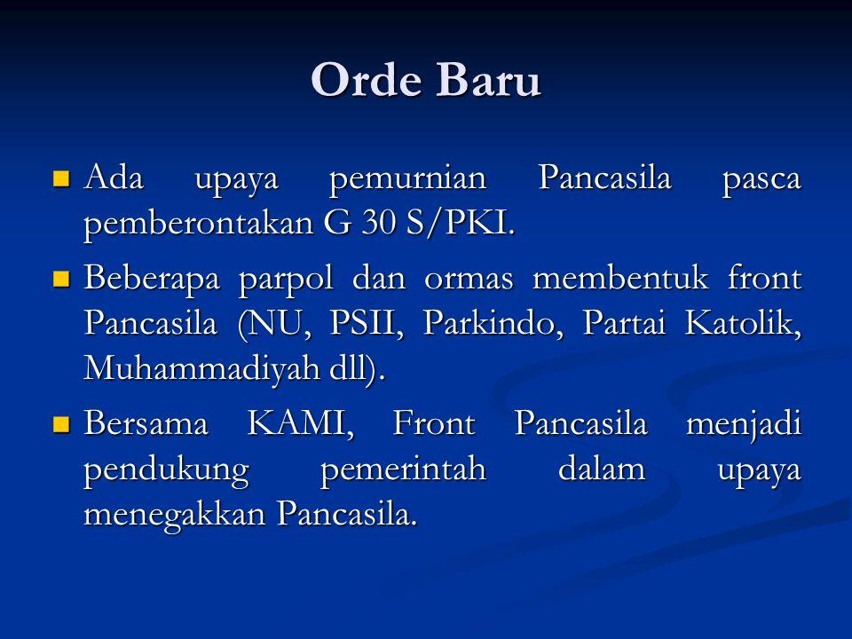 Orde Baru Ada upaya pemurnian Pancasila pasca pemberontakan G 30 S/PKI.