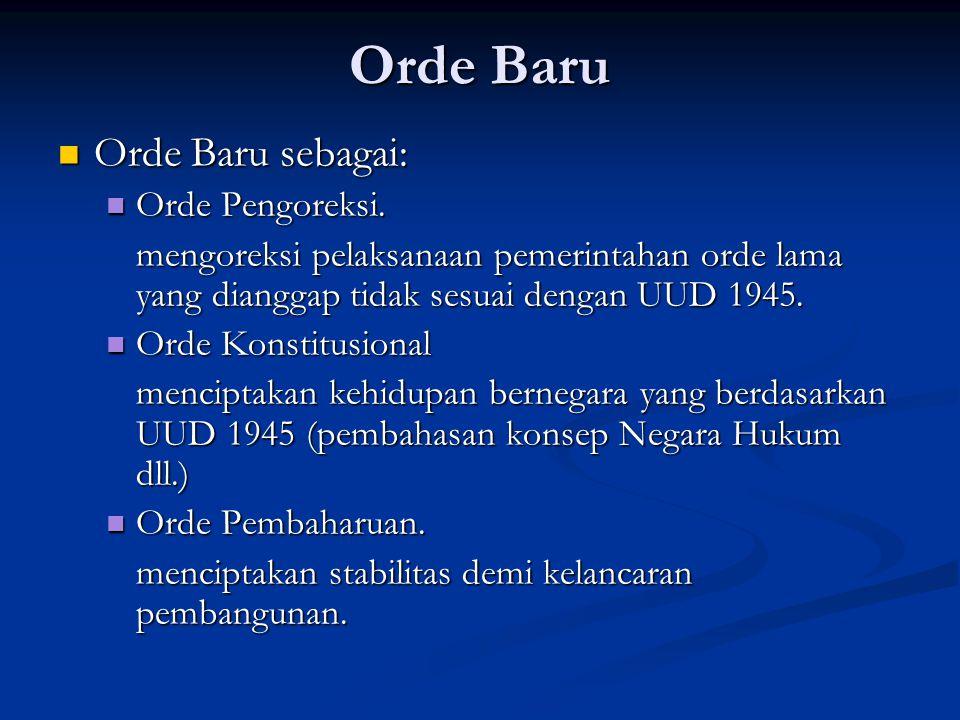 Orde Baru Orde Baru sebagai: Orde Pengoreksi.