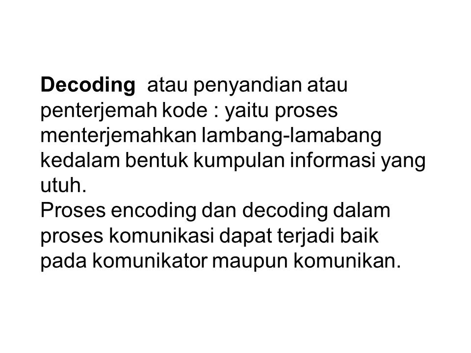 Decoding atau penyandian atau penterjemah kode : yaitu proses menterjemahkan lambang-lamabang kedalam bentuk kumpulan informasi yang utuh.