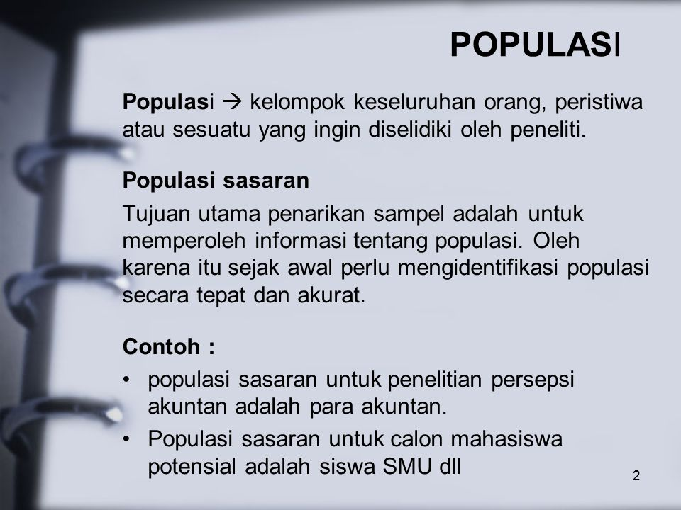 POPULASI Populasi  kelompok keseluruhan orang, peristiwa atau sesuatu yang ingin diselidiki oleh peneliti.