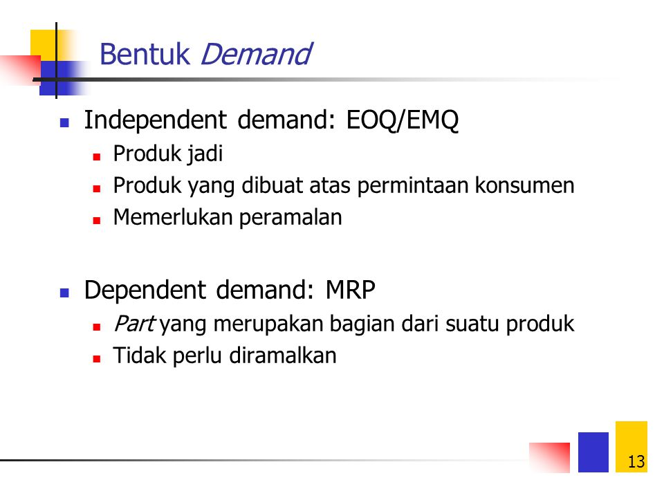 Bentuk Demand Independent demand: EOQ/EMQ Dependent demand: MRP