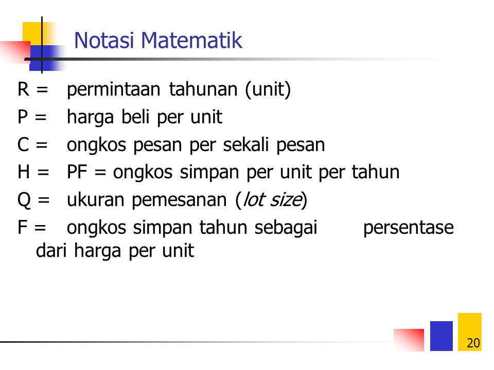Notasi Matematik R = permintaan tahunan (unit) P = harga beli per unit